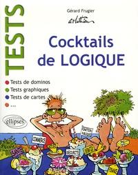 Gérard Frugier - Tests - Cocktails de logique : Tests de dominos ; Tests de cartes ; Tests graphiques.
