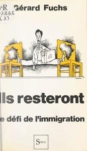 Gérard Fuchs et  Plantu - Ils resteront - Le défi de l'immigration.