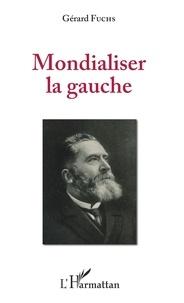 Gérard Fuchs - Mondialiser la gauche.