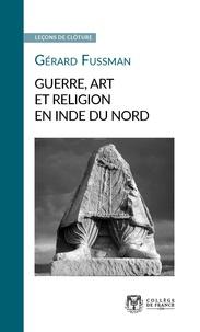 Gérard Fussman - Guerre, art et religion en Inde du Nord.