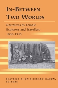 Gérard Gacon et Béatrice Bijon - In-Between Two Worlds - Narratives by Female Explorers and Travellers 1850-1945.