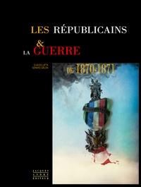 Gérard Gacon et Claude Latta - Les Républicains & la guerre de 1870-1871.