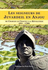 Gérard Galand - Les seigneurs de Juvardeil en Anjou - De Charles le Chauve à la Révolution (851-1790).
