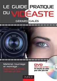 Gérard Galès - Le guide pratique du vidéaste - Matériel, tournage et montage : apprenez à filmer comme un pro. 1 DVD