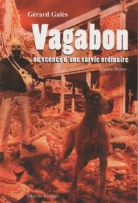 Gérard Galès - Vagabon ou scène d'une survie ordinaire.
