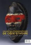 Gérard Galliot et Josette Rivallain - Collection ethnographique de Côte d'Ivoire - L'esprit et la matière.