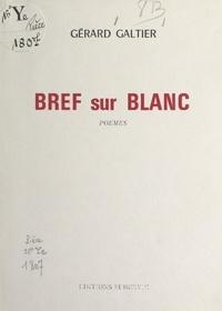 Gérard Galtier - Bref sur blanc.