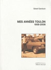 Gérard Gandouin - Mes années Toulon 1958-2008.
