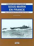 Gérard Garier - L'odyssée technique et humaine du sous-marin en France : Sous-marin en France TIII Volume 1 (1912-1917).
