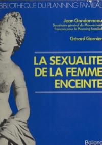 Gérard Garnier et Jean Gondonneau - La sexualité de la femme enceinte.