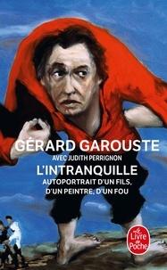 Gérard Garouste - L'Intranquille - Autoportrait d'un fils, d'un peintre, d'un fou.