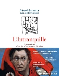 Gérard Garouste - L'Intranquille - Autoportrait d'un fils, d'un peintre, d'un fou. 1 CD audio