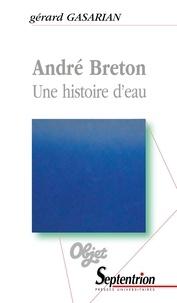 Gérard Gasarian - André Breton - Une histoire d'eau.