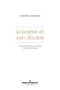 Gérard Gasarian - La poésie et son double - Apollinaire, Desnos, Ponge, Char et Bonnefoy.