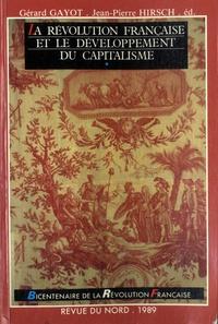 Gérard Gayot et Jean-Pierre Hirsch - La Révolution française et le développement du capitalisme - Actes du colloque de Lille, 19-21 novembre 1987.