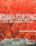 Gérard Gayot et Leslie Dupuis - Roubaix-Tourcoing et les villes lainières d'Europe - Découverte d'un patrimoine industriel.