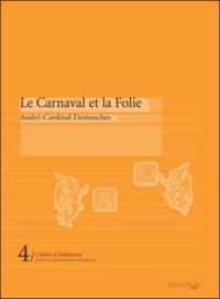 Gérard Geay et Nathalie Berton-Blivet - Le carnaval et la folie - André Cardinal Destouches.