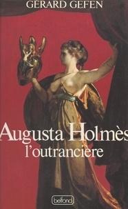 Gérard Gefen - Augusta Holmès - L'outrancière.