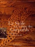 Gérard Gefen et Jean-Bernard Naudin - La Sicile au temps des Guépards - Vie quotidienne d'une aristocratie.
