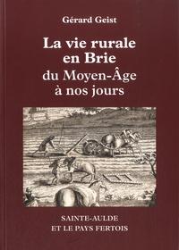 Gérard Geist - La vie rurale en Brie du Moyen Age à nos jours - Sainte-Aulde et le pays fertois.