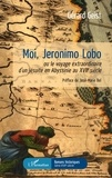Gérard Geist - Moi, Jeronimo Lobo - Ou le voyage extraordinaire d'un jésuite en Abyssinie au XVIIe siècle.