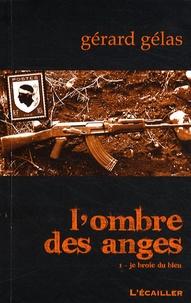 Gérard Gélas - L'ombre des anges Tome 1 : Je broie du bleu.