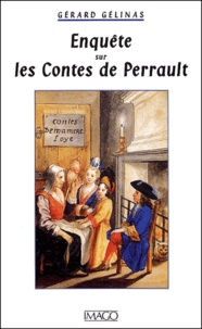 Gérard Gélinas - Enquête sur les Contes de Perrault.