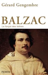 Gérard Gengembre - Balzac - Le forçat des lettres.