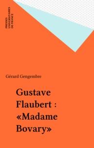 "Gérard Gengembre - Gustave Flaubert, ""Madame Bovary""."