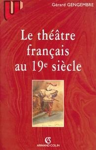 Gérard Gengembre - Le théâtre français au 19° siècle.