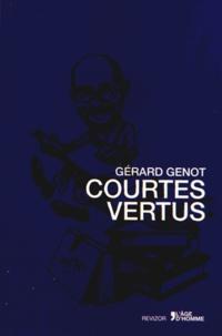 Gérard Genot - Courtes vertus - Moralités et caractères.