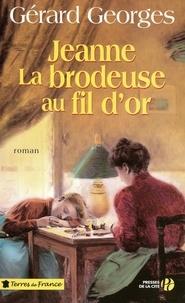 Gérard Georges - Jeanne la brodeuse au fil d'or.