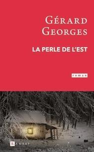 Gérard Georges - La perle de l'Est.