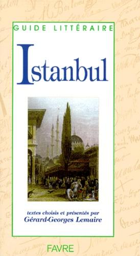 Gérard-Georges Lemaire et  Collectif - Istanbul.