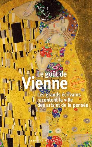 Gérard-Georges Lemaire - Le goût de Vienne - Les grands écrivains racontent la ville des arts et de la pensée.