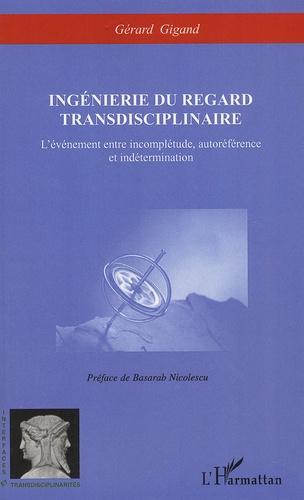 Gérard Gigand - Ingénierie du regard transdisciplinaire - L'événement entre incomplétude, autoréférence et indétermination.