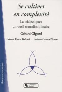Gérard Gigand - Se cultiver en complexité - La trialectique : un outil transdisciplinaire.