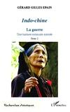 Gérard-Gilles Epain - Indo-chine - Une histoire coloniale oubliée Tome 2, La guerre.