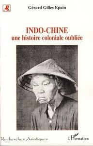 Gérard-Gilles Epain - Indo-chine - Une histoire coloniale oubliée.