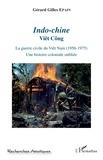 Gérard-Gilles Epain - Indo-chine - Viêt Công - La guerre civile du Viêt Nam (1956-1975). Une histoire coloniale oubliée.