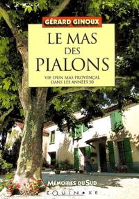 Gérard Ginoux - Le mas des Pialons - Vie d'un mas provençal dans les années 50.