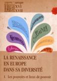 Gérard Giuliato et Marta Peguera Poch - La Renaissance en Europe dans sa diversité - Tome 1, Les pouvoirs et lieux de pouvoir.