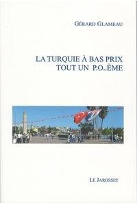Gérard Glameau - LA TURQUIE A BAS PRIX TOUT UN P.O..ÈME.