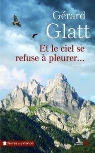 Gérard Glatt - Et le ciel se refuse à pleurer....
