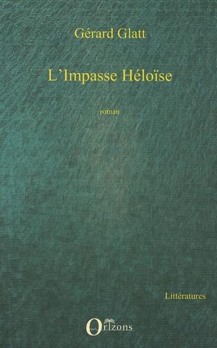 Gérard Glatt - L'Impasse Héloïse - Suivi de Hôpital de jour et de Lettre à Willy.