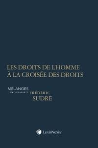 Gérard Gonzalez et Adeline Gouttenoire - Les droits de l'homme à la croisée des droits - Mélanges en l'honneur de Frédéric Sudre.