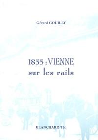 Gérard Gouilly - 1855 : Vienne sur les rails.