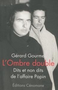 Gérard Gourmel - L'ombre double - Dits et non dits de l'affaire Papin.