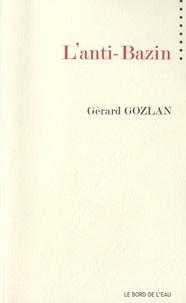 Gérard Gozlan - L'anti-Bazin.