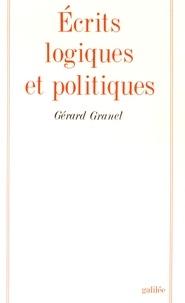 Gérard Granel - Ecrits logiques et politiques.